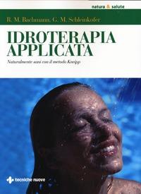 Idroterapia applicata. Naturalmente sani con il metodo Kneipp - Bachmann Robert M. Schleinkofer German M. - wuz.it