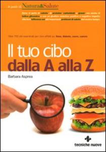 Libro Il tuo cibo dalla A alla Z Barbara Asprea