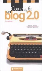 Libro Come si fa un blog 2.0 Alberto D'Ottavi , Tommaso Sorchiotti