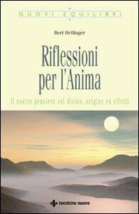 Libro Riflessioni per l'anima. Il nostro pensiero sul divino: origine ed effetti Bert Hellinger