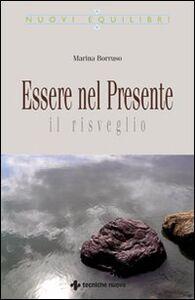 Libro Essere nel presente. Il risveglio Marina Borruso