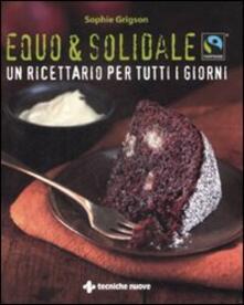 Equo & solidale. Fairtrade. Un ricettario per tutti i giorni - Sophie Grigson - copertina