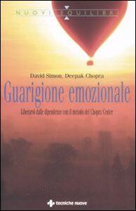 Libro Guarigione emozionale. Liberarsi dalle dipendenze con il metodo del Chopra Center David Simon , Deepak Chopra