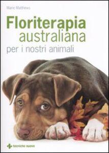 Foto Cover di Floriterapia australiana per i nostri animali, Libro di Marie Matthews, edito da Tecniche Nuove
