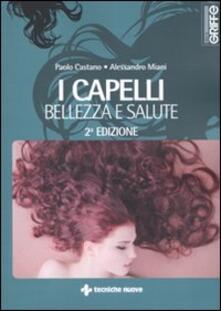 I capelli. Bellezza e salute - Paolo Castano,Alessandro Miani - copertina