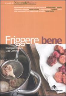 Friggere bene - Giuseppe Capano,Luigi Caricato - copertina