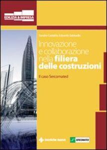Libro Innovazione e collaborazione nella filiera delle costruzioni. Il caso Sercomated Sandro Castaldo , Edoardo Sabbadin