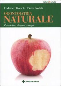 Foto Cover di Odontoiatria naturale. Prevenzione, diagnosi e terapie, Libro di Federico Ronchi,Piero Nobili, edito da Tecniche Nuove