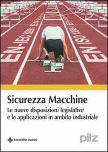 Sicurezza macchine. Le nuove disposizioni legislative e le applicazioni in ambito industriale