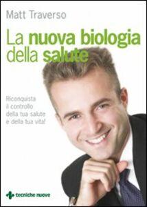 Libro La nuova biologia della salute Matt Traverso