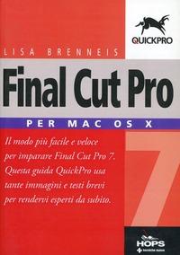 Final Cut Pro 7. Per Mac OS X di Lisa Brenneis