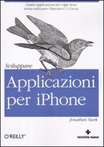 Foto Cover di Sviluppare applicazioni per iPhone, Libro di Jonathan Stark, edito da Tecniche Nuove