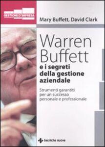 Libro Warren Buffet e i segreti della gestione aziendale. Strumenti garantiti per un successo personale e professionale Mary Buffet , David Clark
