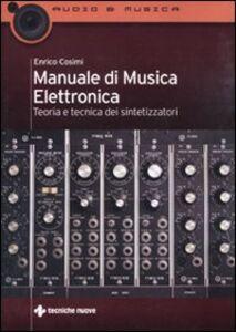 Libro Manuale di musica elettronica. Teoria e tecnica dei sintetizzatori Enrico Cosimi