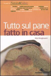 Libro Tutto sul pane fatto in casa Aldo Bongiovanni