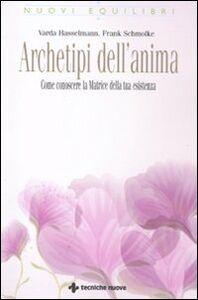 Foto Cover di Archetipi dell'anima. Come conoscere la matrice della tua esistenza, Libro di Varda Hasselmann,Frank Schmolke, edito da Tecniche Nuove