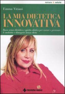 Foto Cover di La mia dietetica innovativa, Libro di Emma Vitiani, edito da Tecniche Nuove