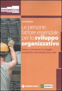 Libro Le persone: fattore essenziale per lo sviluppo organizzativo. Creare e aumentare il vantaggio competitivo nella distribuzione edile Lorenzo Rizzieri
