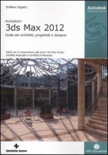 Lpgcsostenible.es Autodesk 3DS Max 2012. Guida per architetti, progettisti e designer Image