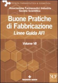 Buone pratiche di fabbricazione. Linee guida AFI. Vol. 7