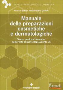 Libro Manuale delle preparazioni cosmetiche e dermatologiche. Teoria, pratica e normativa al nuovo Regolamento CE Franco Bettiol , Massimiliano Cecchi
