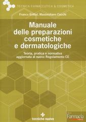Manuale delle preparazioni cosmetiche e dermatologiche. Teoria, pratica e normativa al nuovo Regolamento CE