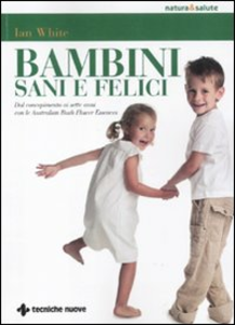 Libro Bambini sani e felici. Dal concepimento ai sette anni con le australian bush flower essences Jan White