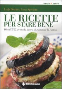 Libro Le ricette per stare bene. DietaGIFT: un modo nuovo di intendere la cucina Lyda Bottino , Luca Speciani 0