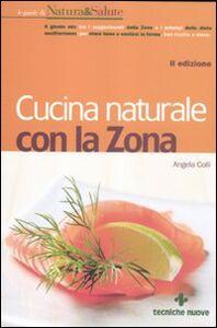 Foto Cover di Cucina naturale con la zona, Libro di Angela Colli, edito da Tecniche Nuove