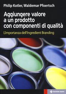 Promoartpalermo.it Aggiungere valore a un prodotto con componenti di qualità. L'importanza dell'ingredient branding Image