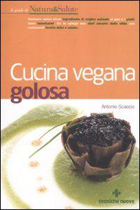 Foto Cover di Cucina vegana golosa, Libro di Antonio Scaccio, edito da Tecniche Nuove