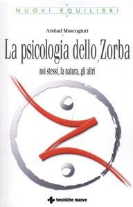 Libro La psicologia dello Zorba. Noi stessi, la natura, gli altri Arshad Moscogiuri