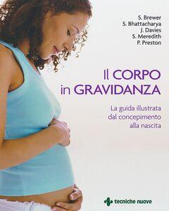 Libro Il corpo in gravidanza. La guida illustrata dal concepimento alla nascita
