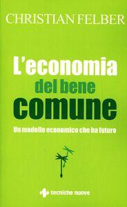 Libro L' economia del bene comune. Un modello economico che ha futuro Christian Felber