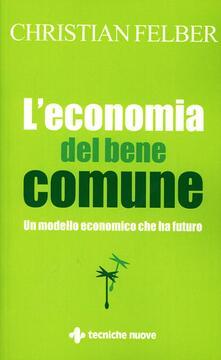 L' economia del bene comune. Un modello economico che ha futuro - Christian Felber - copertina
