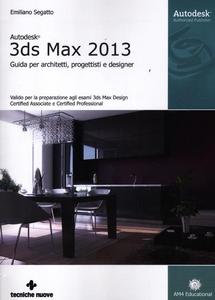 Libro Autodesk 3DS Max 2013. Guida per architetti, progettisti e designer Emiliano Segatto