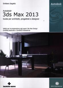 Voluntariadobaleares2014.es Autodesk 3DS Max 2013. Guida per architetti, progettisti e designer Image