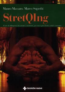 StretQIng. L'arte di allungarsi, tra oriente e occidente, per essere più elastici, vitali e armonici