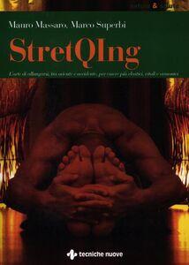 Libro StretQIng. L'arte di allungarsi, tra oriente e occidente, per essere più elastici, vitali e armonici Mauro Massaro , Marco Superbi