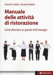 Libro Manuale delle attività di ristorazione. Come diventare un grande chef manager Antonio Calella , Claudio Nobbio