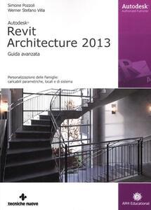 Autodesk Revit Architecture 2013. Guida avanzata