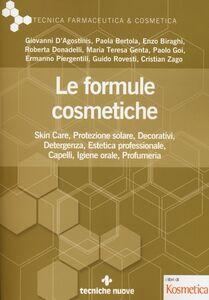 Libro Le formule cosmetiche. Skin Care, protezione solare, decorativi, detergenza, estetica professionale, capelli, igiene orale, profumeria