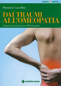 Libro Dai traumi all'omeopatia. Scoprire le grandi risorse dell'omeopatia Maurizio Castellini