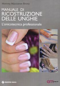 Libro Manuale di ricostruzione delle unghie. L'onicotecnica professionale Morena Mazzaron Brena