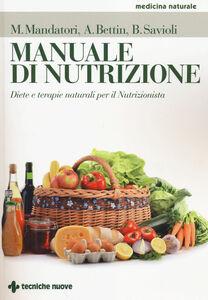 Libro Manuale di nutrizione. Diete e terapie naturali per il nutrizionista Marcello Mandatori , Annalisa Bettin , Beatrice Savioli