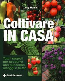 Coltivare in casa. Tutti i segreti per produrre con successo ortaggi e frutta.pdf