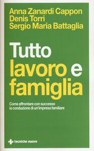 Foto Cover di Tutto lavoro e famiglia. Come affrontare con successo la conduzione di un'impresa familiare, Libro di AA.VV edito da Tecniche Nuove