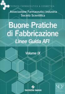 Buone pratiche di fabbricazione. Linee guida AFI. Vol. 9
