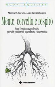 Libro Mente, cervello e respiro. Come il respiro consapevole attiva processi di cambiamento, apprendimento e trasformazione Monica M. Cavallo , Anna Zanardi Cappon