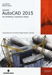 Libro Autodesk AutoCad 2015. Per architettura, meccanica e design Luca Olivieri , Michela Vissani